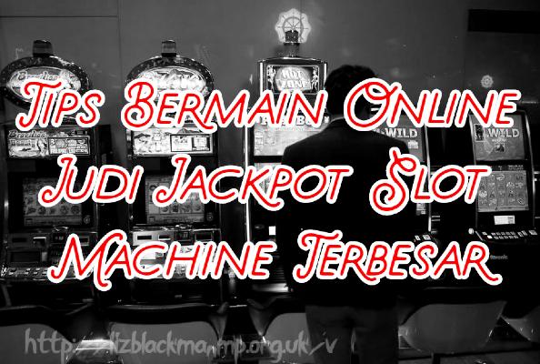 Tips Bermain Online Judi Jackpot Slot Machine Terbesar