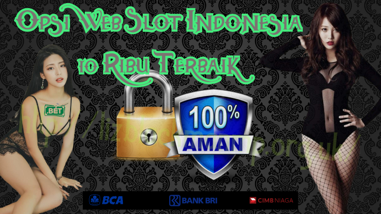 Opsi Web Slot Indonesia 10 Ribu Terbaik