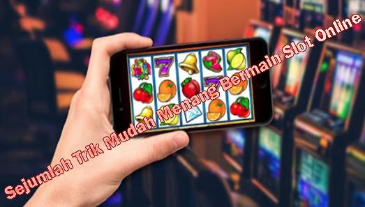 Sejumlah Trik Mudah Menang Bermain Slot Online