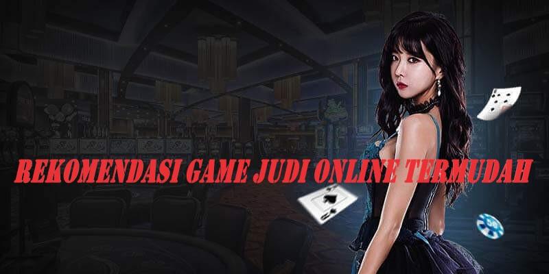 Rekomendasi Game Judi Online Termudah