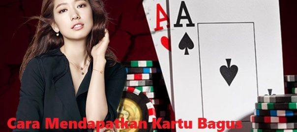 Cara Mendapatkan Kartu Bagus Dalam Judi Poker Online