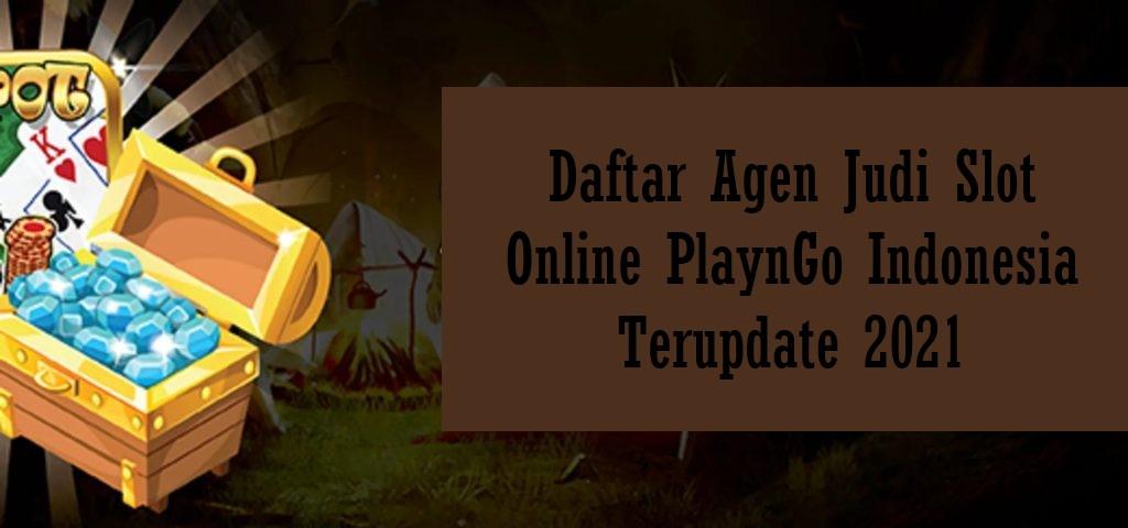 Daftar Agen Judi Slot Online PlaynGo Indonesia Terupdate 2021