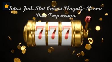 Situs Judi Slot Online PlaynGo Resmi Dan Terpercaya